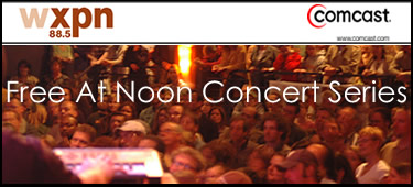 Comcast is a proud supporter of WXPN and XPN's Free At Noon Concert Series!