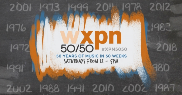 The XPN 50/50 – 50 years of music in 50 weeks!
