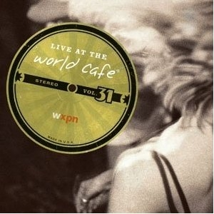 Various Artists - Live at the World Cafe Volume 31 - World Cafe