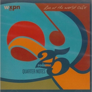 Various Artists - Live at the World Cafe, Volume 25, Quarter Notes - World Cafe