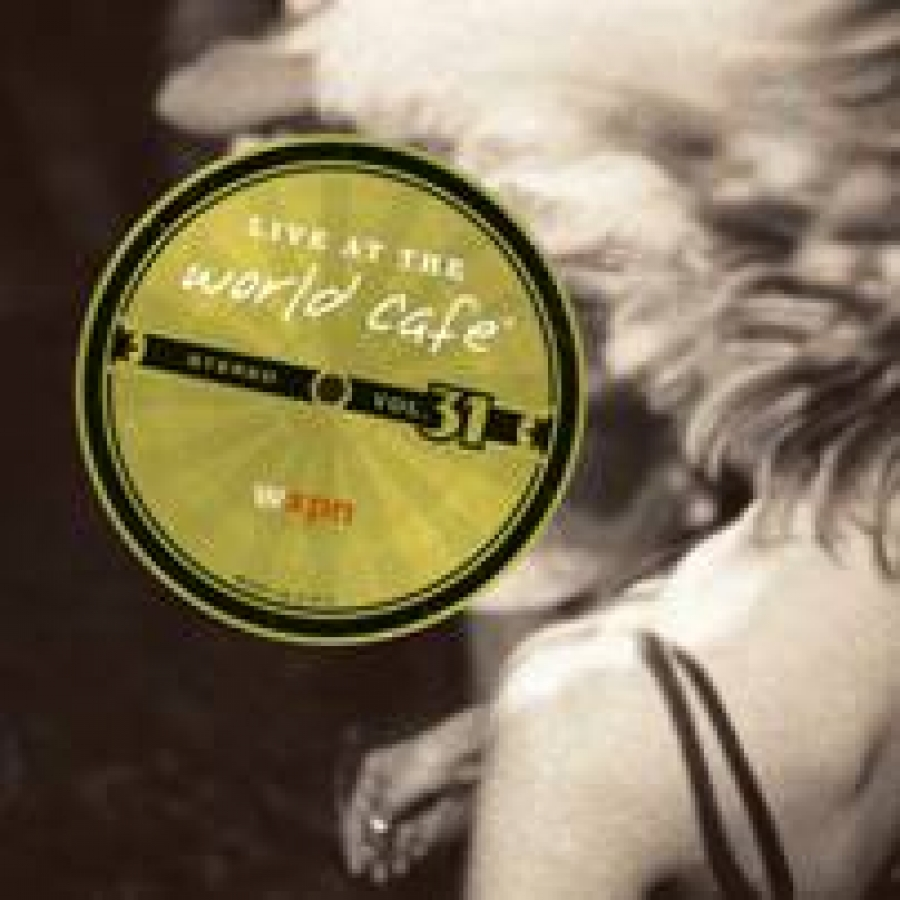 Live at the World Cafe Volume 31