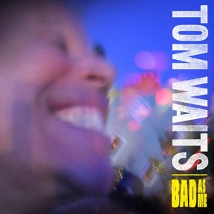 Tom Waits - Bad As Me - Anti-