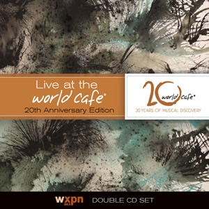 Various Artists - Live At the World Cafe 20th Anniversary Edition - World Cafe