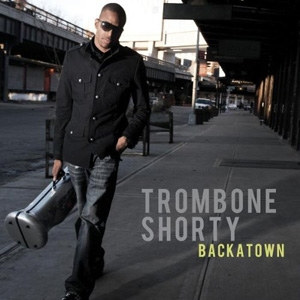 Trombone Shorty - Backatown - Verve Forecast