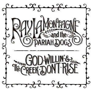 Ray Lamontagne - God Willin' and The Creek Don't Rise - RCA