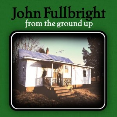 John Fullbright - From The Ground Up - Blue Dirt Records