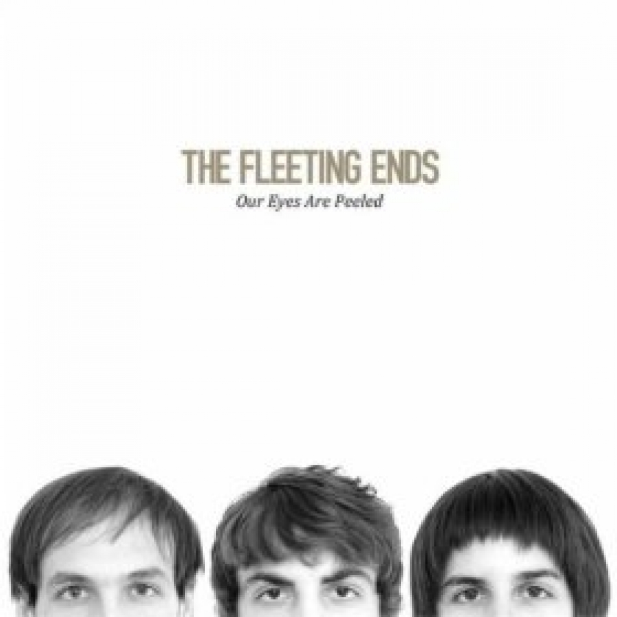 The Fleeting Ends - Our Eyes Are Peeled