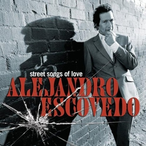 Alejandro Escovedo - Street Songs of Love - Fantasy / Concord Music Group
