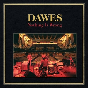 Dawes - Nothing Is Wrong - ATO Records