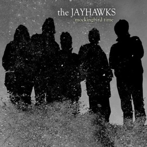 The Jayhawks - Mockingbird Time - Rounder