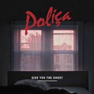 Polica - Give You The Ghost - Totally Gross National Product / POLICA