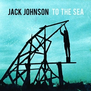 Jack Johnson - To The Sea - Brushfire Records
