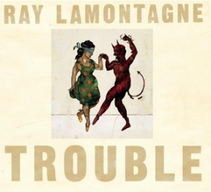 Ray Lamontagne - Trouble - RCA