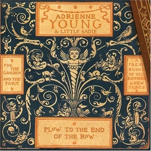 Adrienne Young & Little Sadie - Plow To The End of The Row - Addie Belle Records