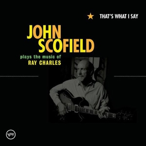 John Scofield - That's What I Say: The Music of Ray Charles - Verve