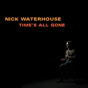 Nick Waterhouse - Time's All Gone - Innovative Leisure